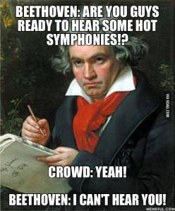 Beethoven can't hear you
